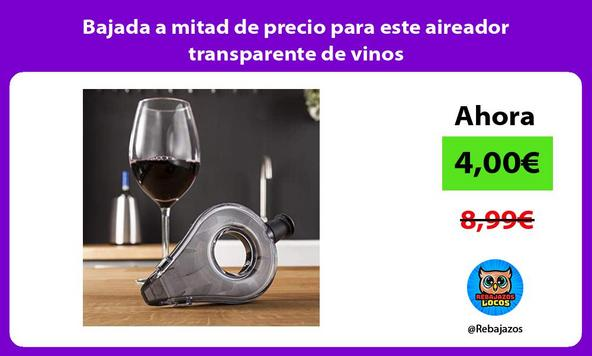 Bajada a mitad de precio para este aireador transparente de vinos