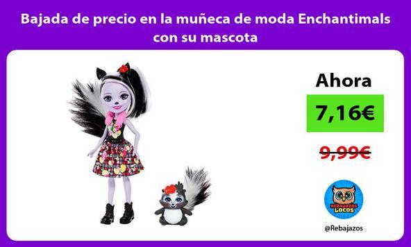 Bajada de precio en la muñeca de moda Enchantimals con su mascota