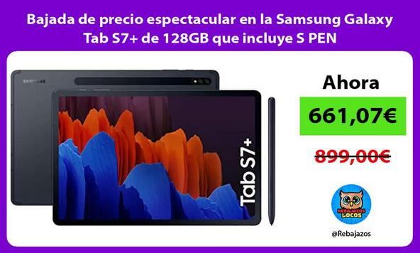 Bajada de precio espectacular en la Samsung Galaxy Tab S7+ de 128GB que incluye S PEN