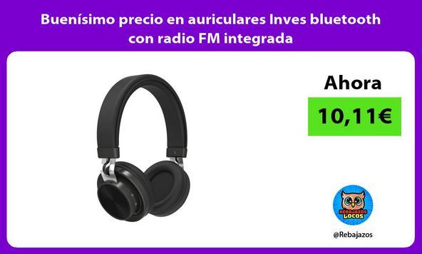 Buenísimo precio en auriculares Inves bluetooth con radio FM integrada