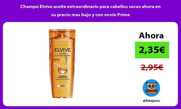 Champú Elvive aceite extraordinario para cabellos secos ahora en su precio mas bajo y con envío Prime