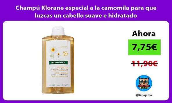 Champú Klorane especial a la camomila para que luzcas un cabello suave e hidratado