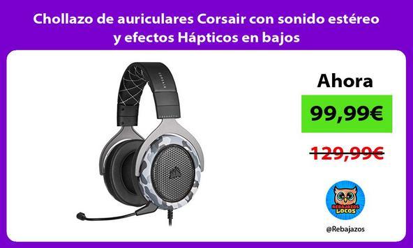 Chollazo de auriculares Corsair con sonido estéreo y efectos Hápticos en bajos