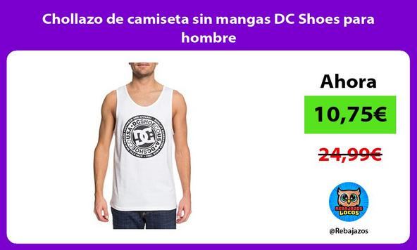 Chollazo de camiseta sin mangas DC Shoes para hombre