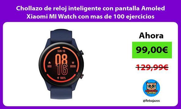 Chollazo de reloj inteligente con pantalla Amoled Xiaomi MI Watch con mas de 100 ejercicios