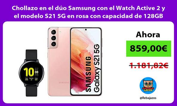 Chollazo en el dúo Samsung con el Watch Active 2 y el modelo S21 5G en rosa con capacidad de 128GB