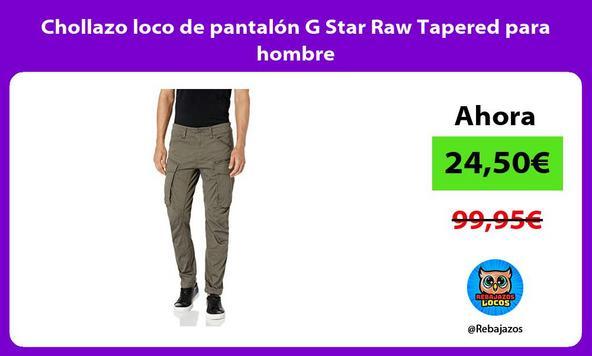 Chollazo loco de pantalón G Star Raw Tapered para hombre