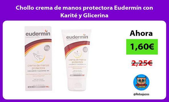 Chollo crema de manos protectora Eudermín con Karité y Glicerina