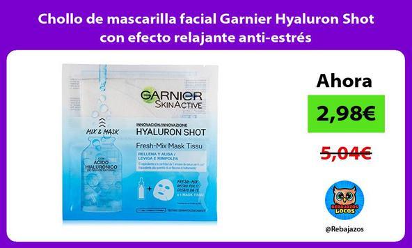 Chollo de mascarilla facial Garnier Hyaluron Shot con efecto relajante anti-estrés