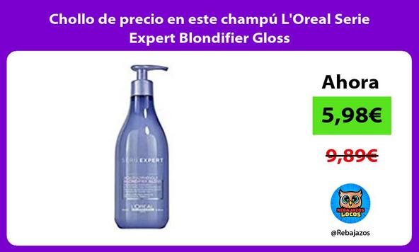 Chollo de precio en este champú L'Oreal Serie Expert Blondifier Gloss