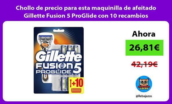 Chollo de precio para esta maquinilla de afeitado Gillette Fusion 5 ProGlide con 10 recambios