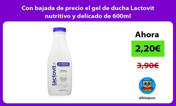 Con bajada de precio el gel de ducha Lactovit nutritivo y delicado de 600ml