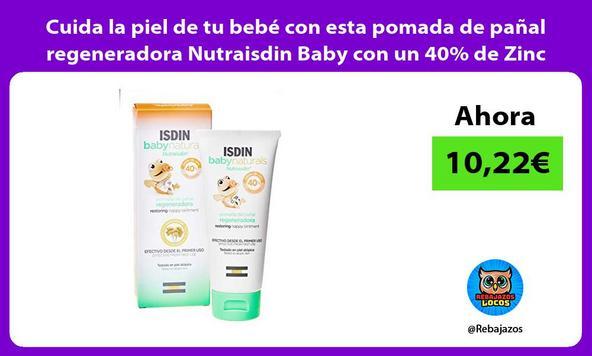 Cuida la piel de tu bebé con esta pomada de pañal regeneradora Nutraisdin Baby con un 40% de Zinc
