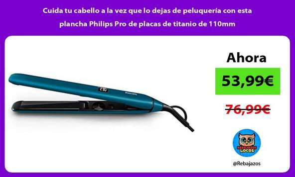 Cuida tu cabello a la vez que lo dejas de peluquería con esta plancha Philips Pro de placas de titanio de 110mm