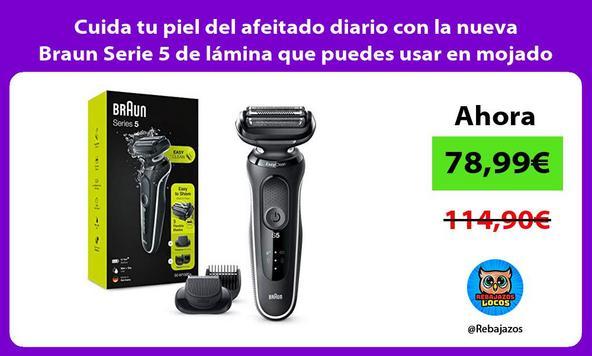 Cuida tu piel del afeitado diario con la nueva Braun Serie 5 de lámina que puedes usar en mojado