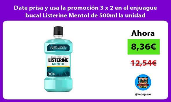 Date prisa y usa la promoción 3 x 2 en el enjuague bucal Listerine Mentol de 500ml la unidad