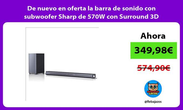 De nuevo en oferta la barra de sonido con subwoofer Sharp de 570W con Surround 3D
