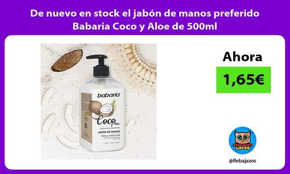 De nuevo en stock el jabón de manos preferido Babaria Coco y Aloe de 500ml