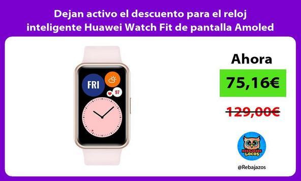 Dejan activo el descuento para el reloj inteligente Huawei Watch Fit de pantalla Amoled con GPS
