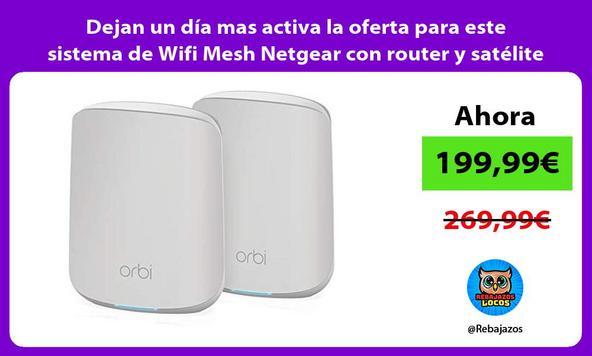 Dejan un día mas activa la oferta para este sistema de Wifi Mesh Netgear con router y satélite