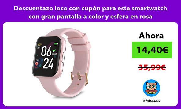 Descuentazo loco con cupón para este smartwatch con gran pantalla a color y esfera en rosa