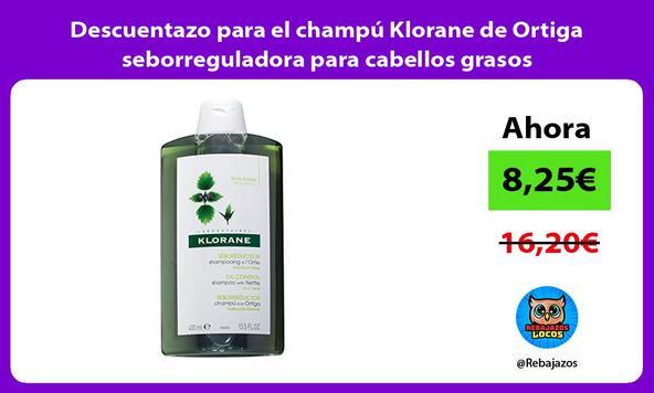 Descuentazo para el champú Klorane de Ortiga seborreguladora para cabellos grasos