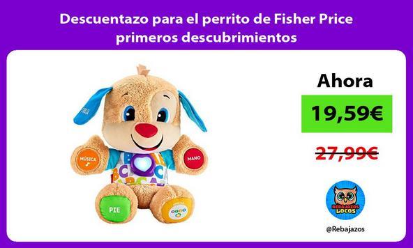 Descuentazo para el perrito de Fisher Price primeros descubrimientos