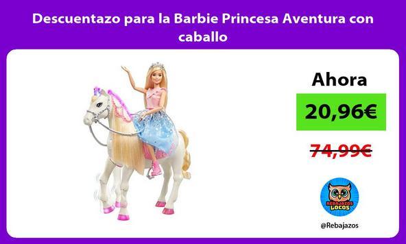 Descuentazo para la Barbie Princesa Aventura con caballo