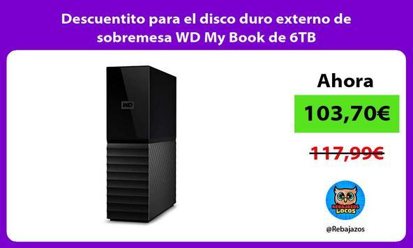 Descuentito para el disco duro externo de sobremesa WD My Book de 6TB