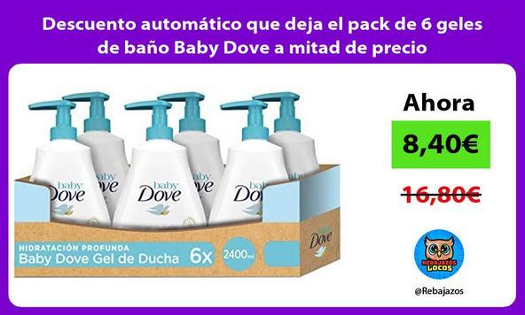 Descuento automático que deja el pack de 6 geles de baño Baby Dove a mitad de precio