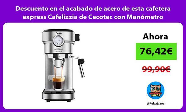 Descuento en el acabado de acero de esta cafetera express Cafelizzia de Cecotec con Manómetro
