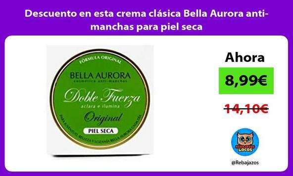 Descuento en esta crema clásica Bella Aurora anti-manchas para piel seca