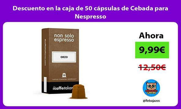 Descuento en la caja de 50 cápsulas de Cebada para Nespresso