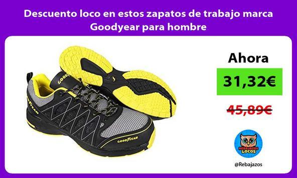 Descuento loco en estos zapatos de trabajo marca Goodyear para hombre