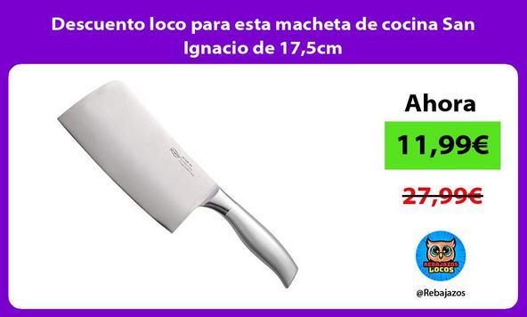 Descuento loco para esta macheta de cocina San Ignacio de 17,5cm