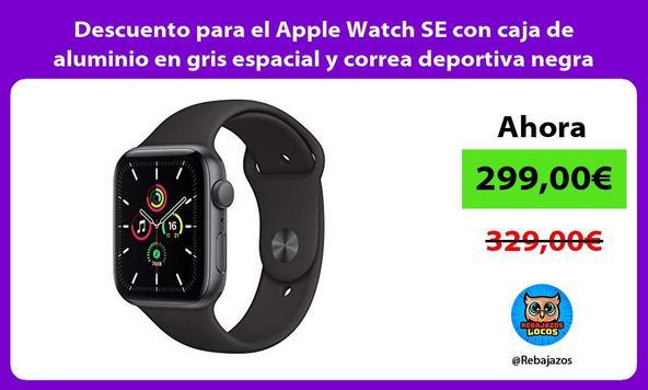 Descuento para el Apple Watch SE con caja de aluminio en gris espacial y correa deportiva negra