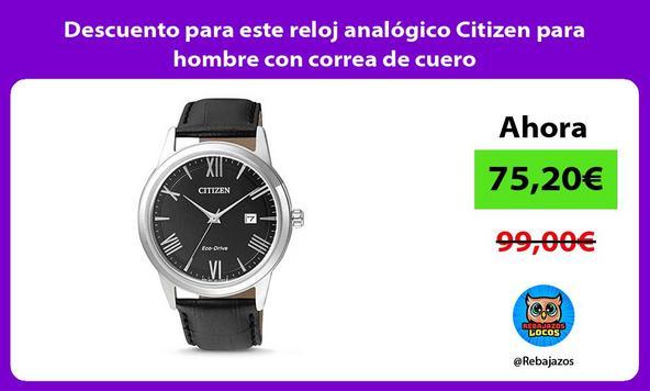 Descuento para este reloj analógico Citizen para hombre con correa de cuero