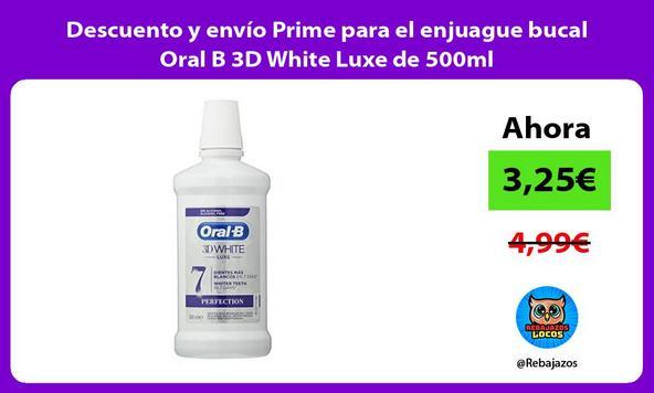 Descuento y envío Prime para el enjuague bucal Oral B 3D White Luxe de 500ml
