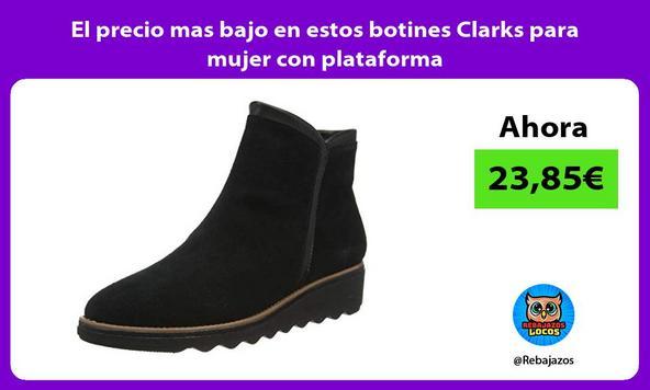 El precio mas bajo en estos botines Clarks para mujer con plataforma