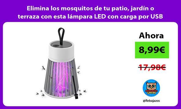 Elimina los mosquitos de tu patio, jardín o terraza con esta lámpara LED con carga por USB