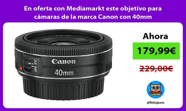 En oferta con Mediamarkt este objetivo para cámaras de la marca Canon con 40mm