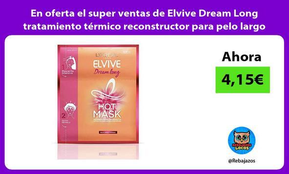 En oferta el super ventas de Elvive Dream Long tratamiento térmico reconstructor para pelo largo