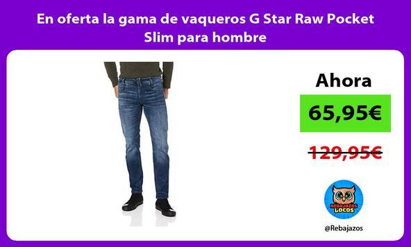 En oferta la gama de vaqueros G Star Raw Pocket Slim para hombre