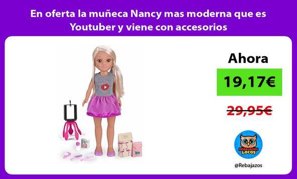 En oferta la muñeca Nancy mas moderna que es Youtuber y viene con accesorios