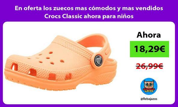 En oferta los zuecos mas cómodos y mas vendidos Crocs Classic ahora para niños