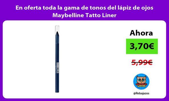 En oferta toda la gama de tonos del lápiz de ojos Maybelline Tatto Liner