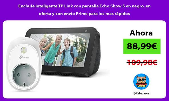 Enchufe inteligente TP Link con pantalla Echo Show 5 en negro, en oferta y con envío Prime para los mas rápidos