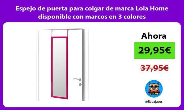 Espejo de puerta para colgar de marca Lola Home disponible con marcos en 3 colores