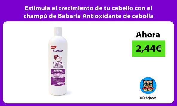 Estimula el crecimiento de tu cabello con el champú de Babaria Antioxidante de cebolla