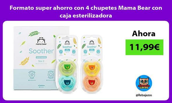 Formato super ahorro con 4 chupetes Mama Bear con caja esterilizadora